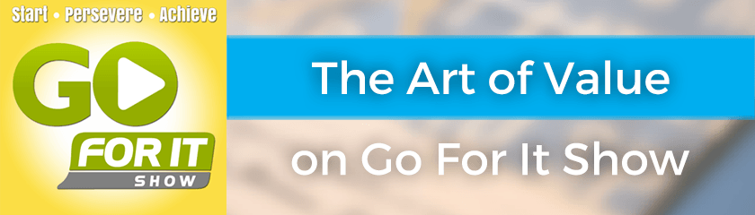The Art of Value on Go For It Show
