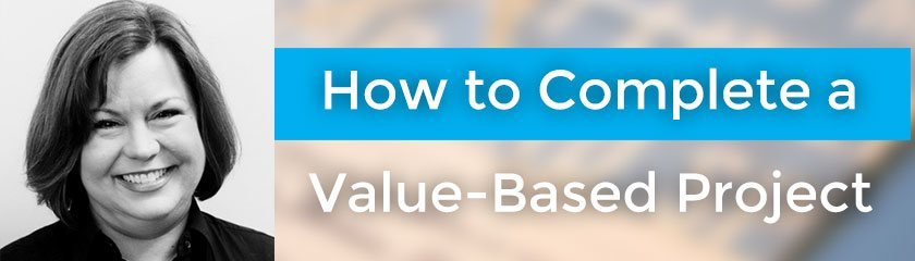 How to Complete a Value-Based Project with Susan Fennema – 033