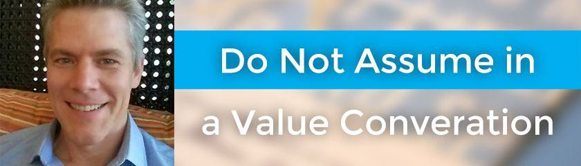 Do Not Assume in a Value Conversation with Jonathan Stark