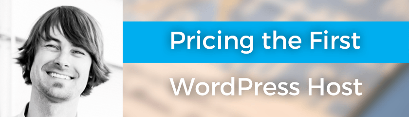 Pricing the First WordPress Host with Joshua Strebel – 039
