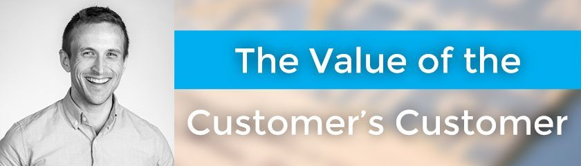 The Value of the Customer's Customer with Wes Higbee