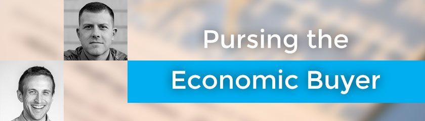 Pursuing the Economic Buyer with Wes Higbee & Matt Riopelle