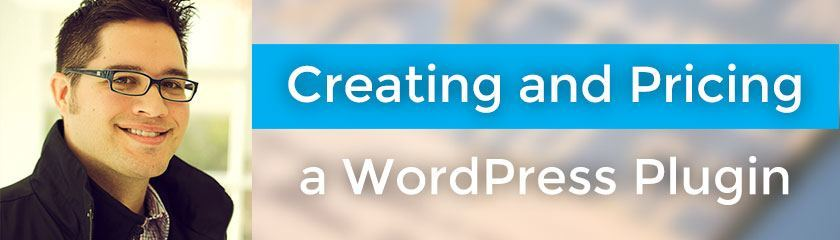 Creating and Pricing a WordPress Plugin with Jason Coleman
