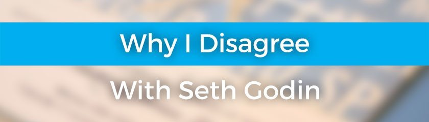 Why I Disagree With Seth Godin