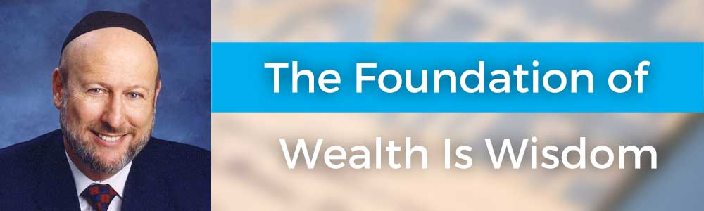 The Foundation of Wealth Is Wisdom with Rabbi Daniel Lapin