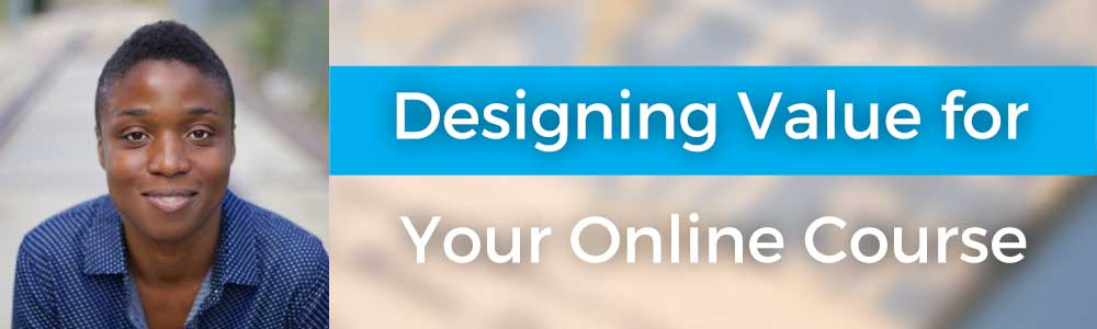 Designing Value for Your Online Course with Janelle Allen – 102
