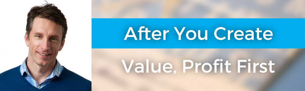 After You Create Value, Profit First with Mike Michalowicz – 107