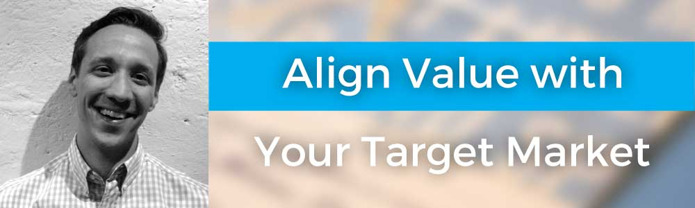Align Value with Your Target Market with Aaron Vidas