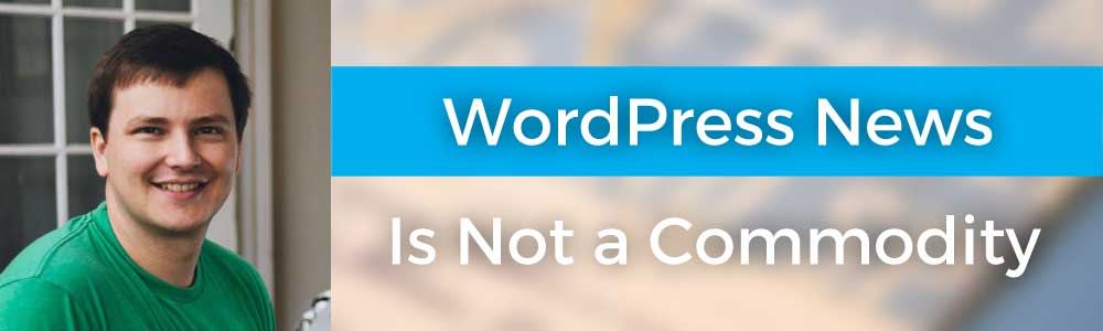 WordPress News is Not a Commodity with Brian Krogsgard