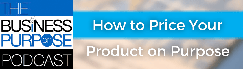 How to Price Your Product On Purpose