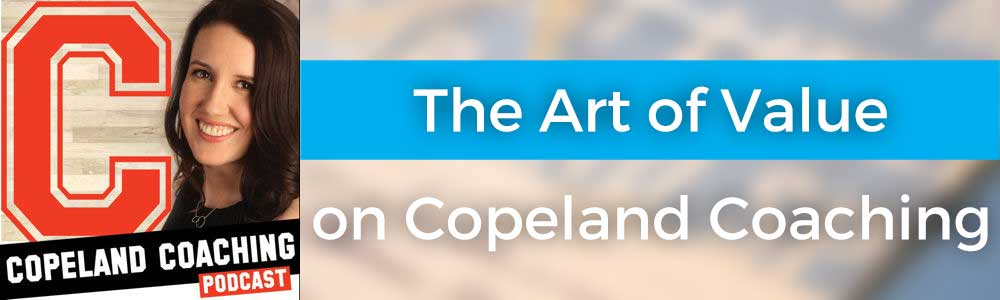 The Art of Value on Copeland Coaching Podcast