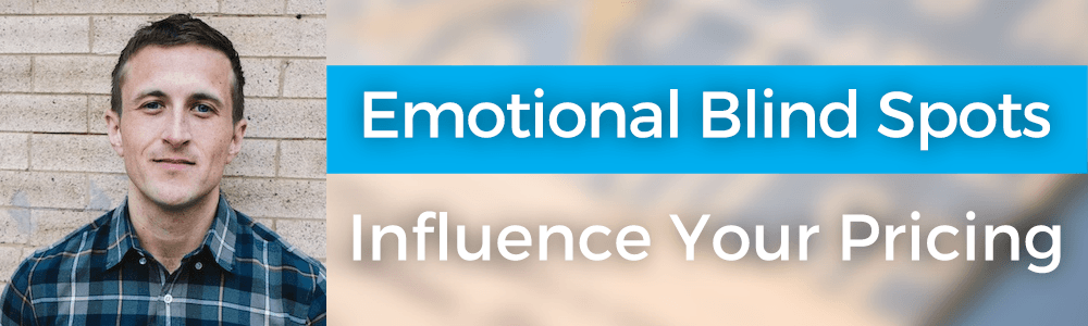 Emotional Blind Spots Influence Your Pricing with Wes Higbee – 122