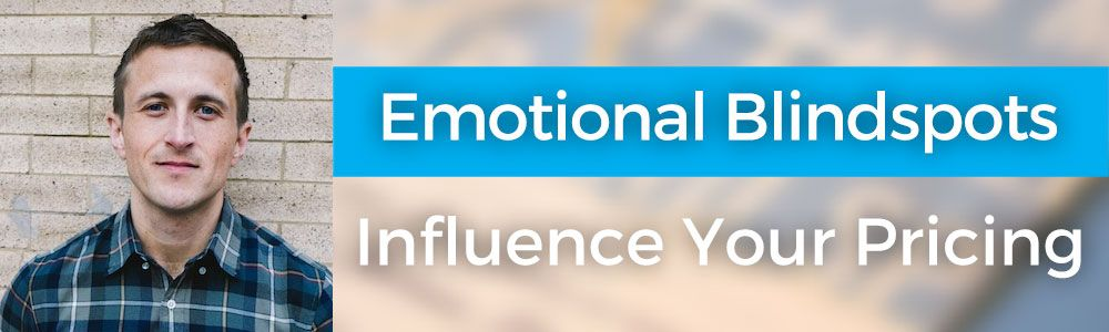 Emotional Blindspots Influence Your Pricing with Wes Higbee – 122