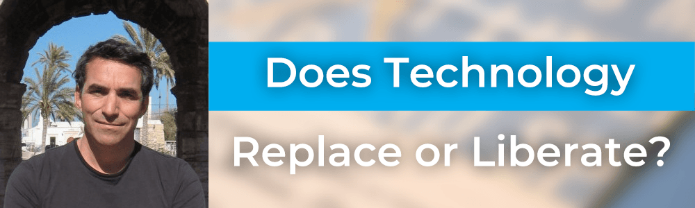 Does Technology Replace or Liberate You? with Jeff Kofman